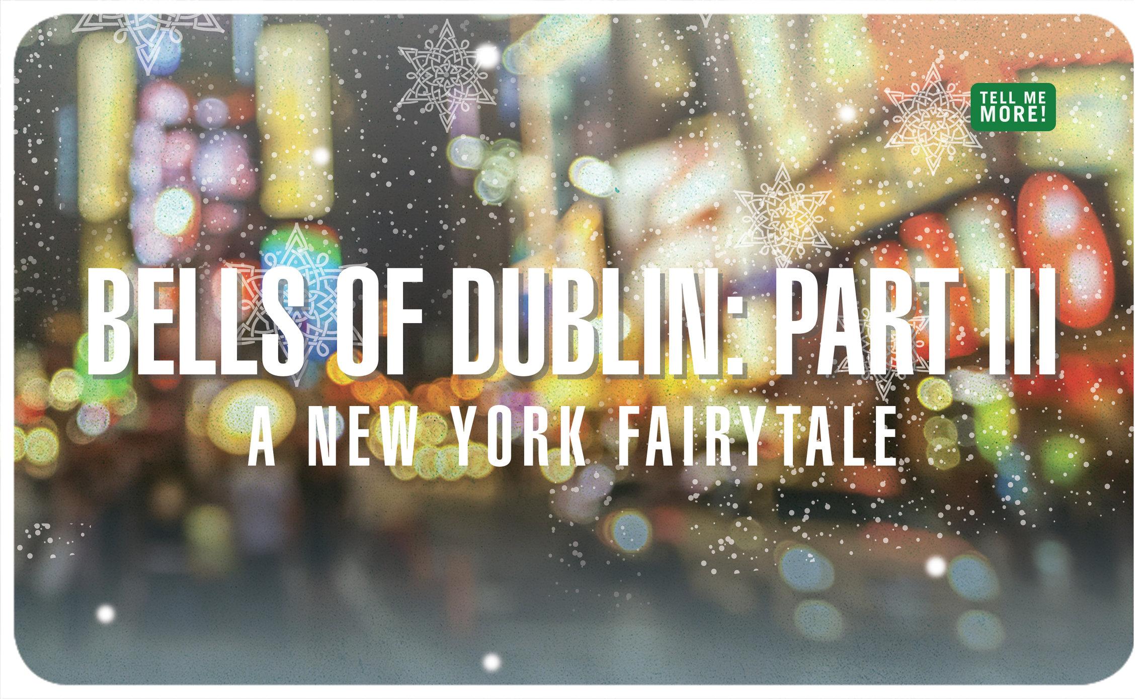 BELLS OF DUBLIN PART III:  A NEW YORK FAIRYTALE