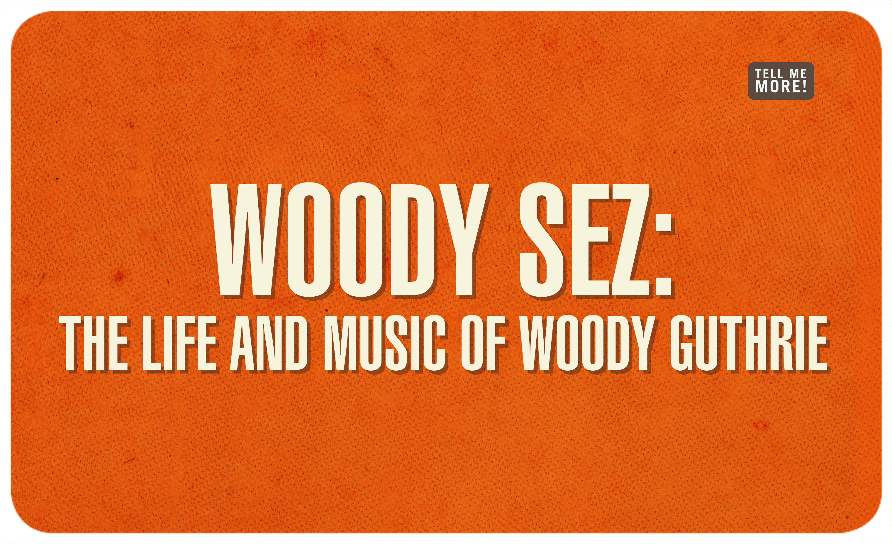 Woody Sez – The Life and Music of Woody Guthrie